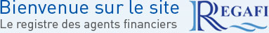 Bienvenue sur le site REGAFI. Le registre des agents financiers.